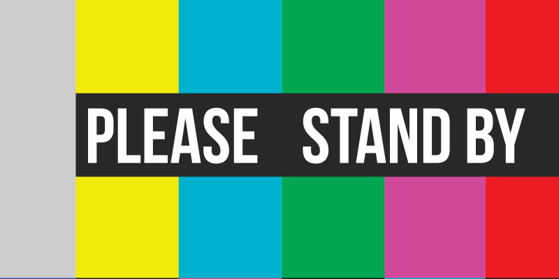 Please Stand-by